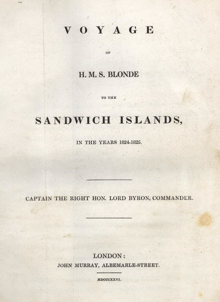 Voyage of HMS Blonde to the Sandwich Islands, in the years 1824-1825. Captain the Right Hon. Lord Byron, Commander. GEORGE ANSON BYRON, Maria GRAHAM, compiler.