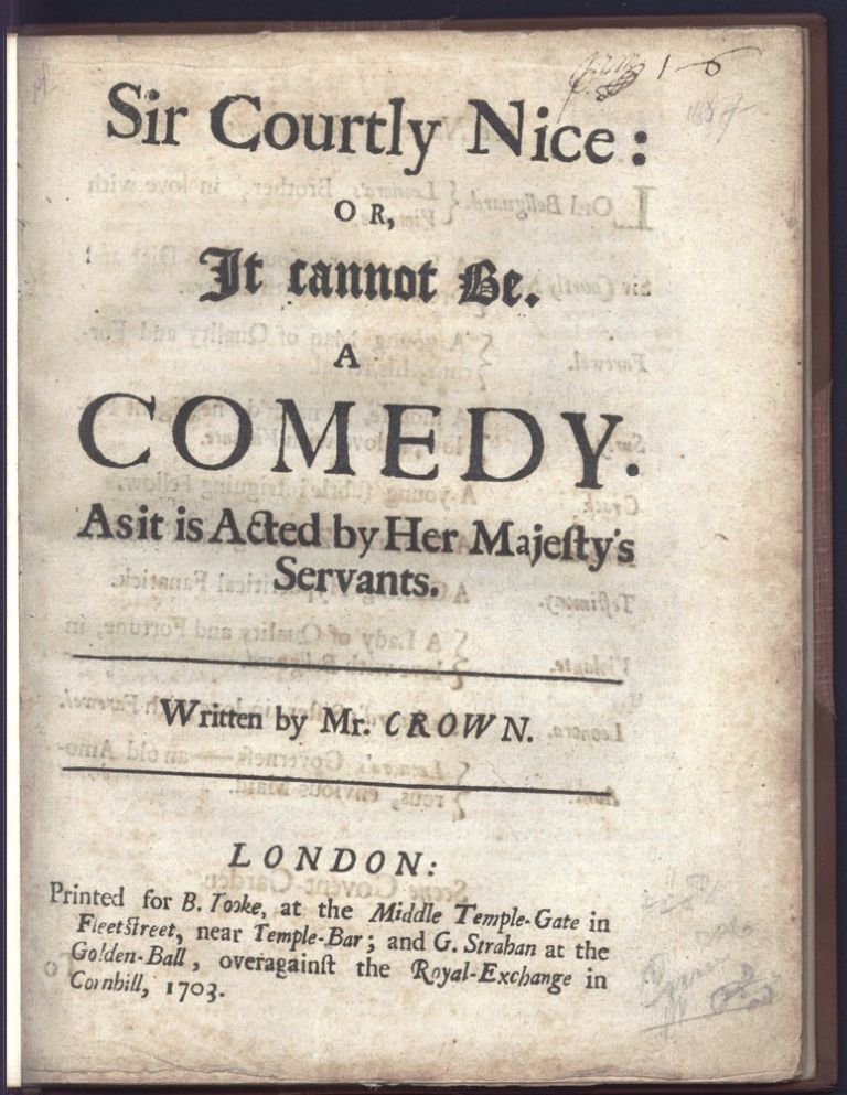 Sir Courtly Nice: or, It cannot be. A comedy as it is acted by Her Majesty's Servants. Written by Mr. Crown. John CROWNE.