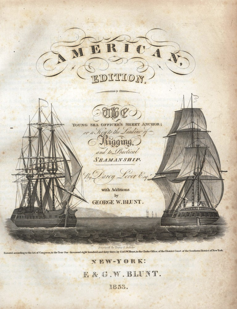 American Edition. The Young Sea Officer's Sheet Anchor; or a Key to the Leading of Rigging, and to Practical Seamanship. By Darcy Lever Esq. with Additions by George W. Blunt. Darcy LEVER, George W. BLUNT.