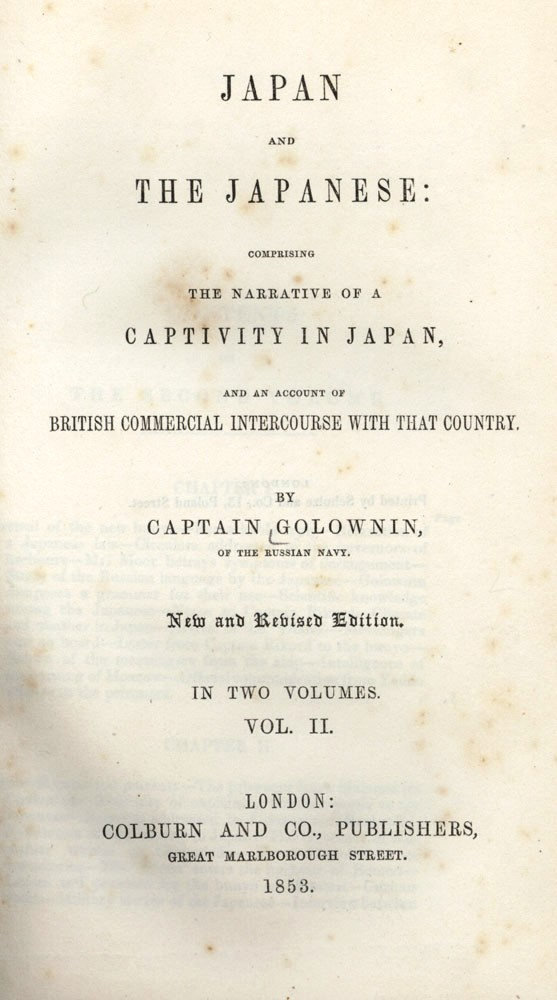 Japan and the Japanese: comprising the Narrative of a Captivity in Japan, and an Account of British Commercial Intercourse with that Country. Vasilii Mikhailovich GOLOVNIN.