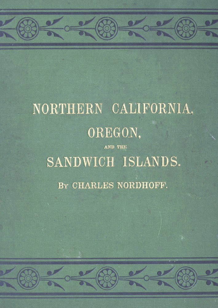 Northern California, Oregon, and the Sandwich Islands. Charles NORDHOFF.
