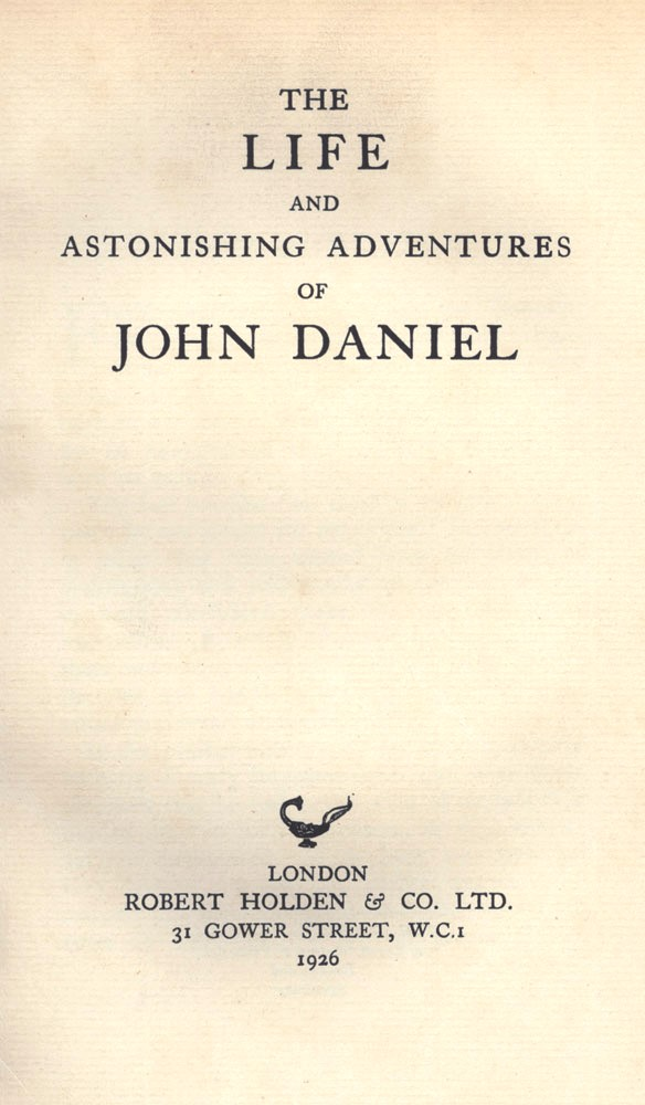 The Life and Astonishing Adventures of John Daniel. Ralph MORRIS, supposed author.