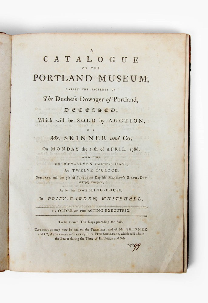 A Catalogue of the Portland Museum, lately the property of the Duchess Dowager of Portland, deceased: which will be sold by auction…. PORTLAND MUSEUM, Auctioneers SKINNER AND CO.