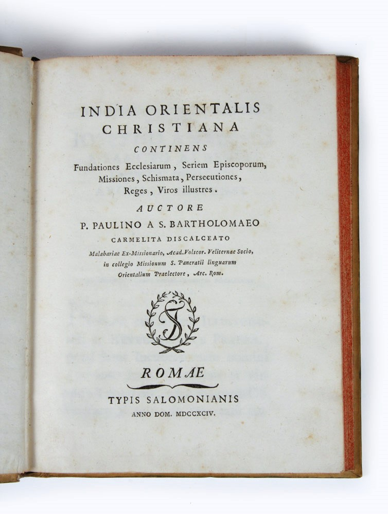 India Orientalis Christiana continens fundationes ecclesiarum, seriem episcoporum, missiones, schismata, persecutiones, reges, viros illustres [and two other works]. PAULINUS OF ST. BARTHOLOMEW, also called Johann Philipp Wesdin or Werdin.