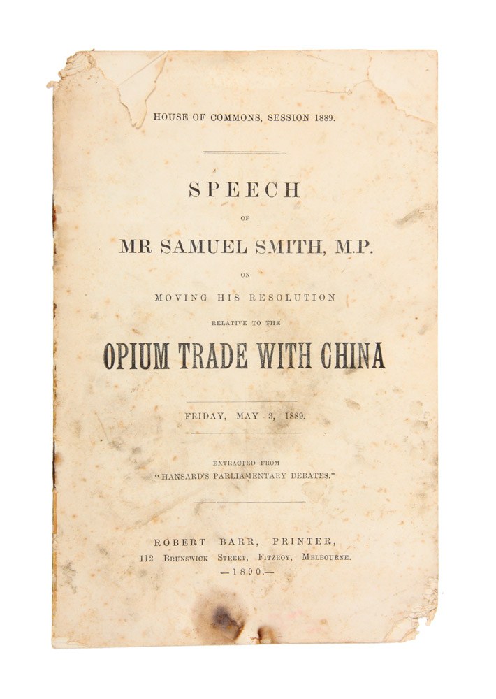Speech of Mr Samuel Smith, M.P. on Moving His Resolution Relative to the Opium Trade with China. Friday, May 3, 1889. Samuel SMITH.