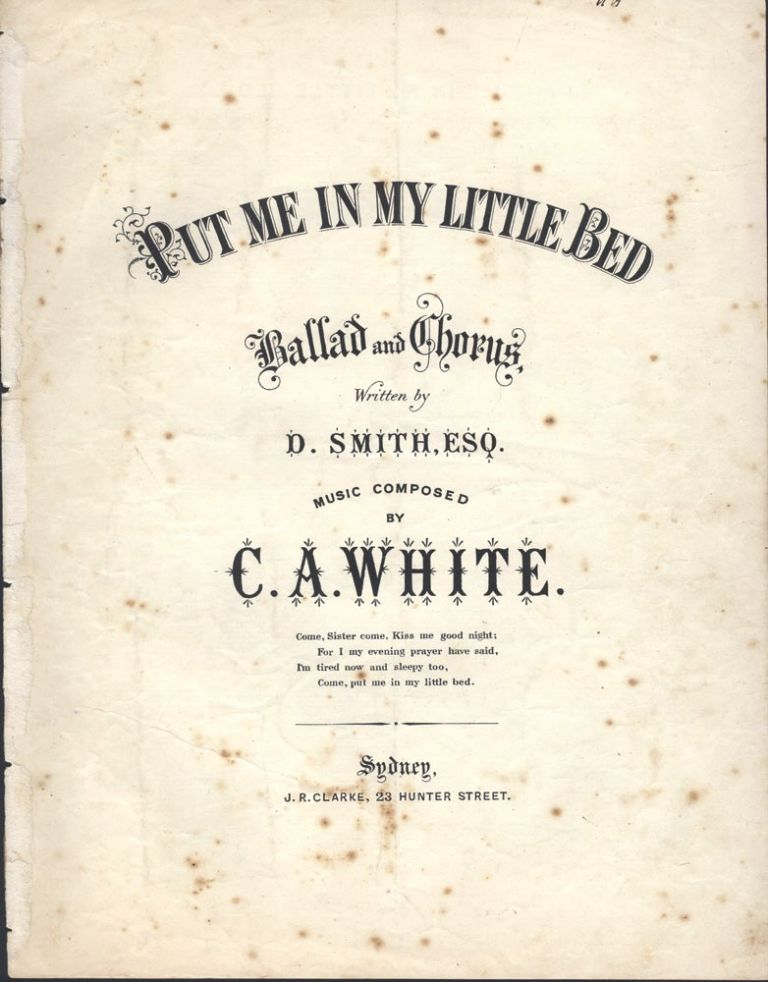 Put Me in My Little Bed Ballad and Chorus, Written by D. Smith, Esq. music composed by C.A. White. MUSICAL SCORE, C. A. WHITE.