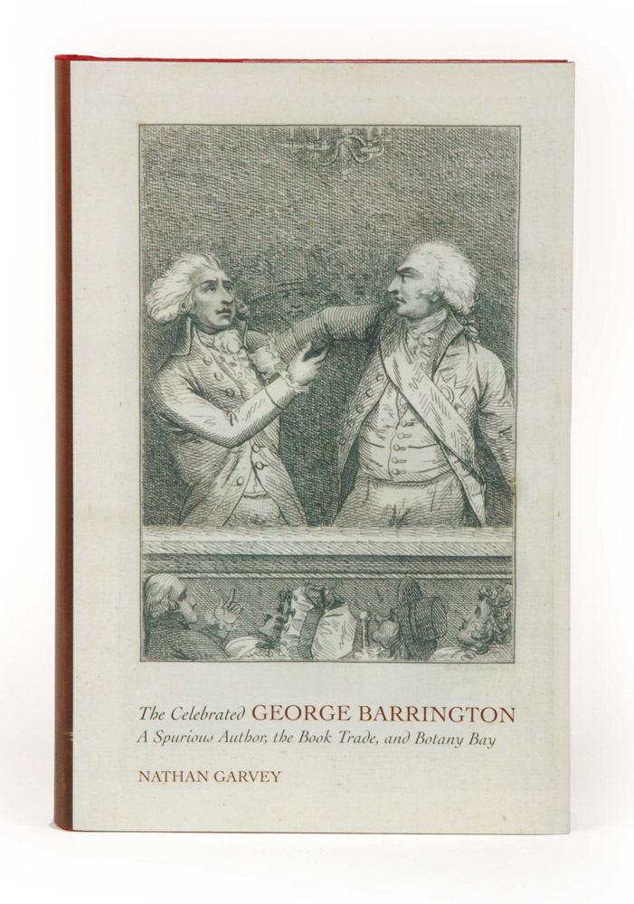 The Celebrated George Barrington: A Spurious Author; the Book Trade, and Botany Bay. Nathan GARVEY.