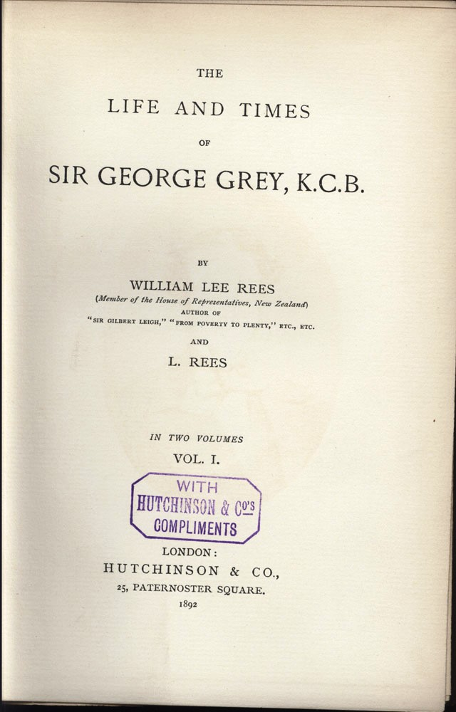 The Life and Times of Sir George Grey, K.C.B. William Lee REES.