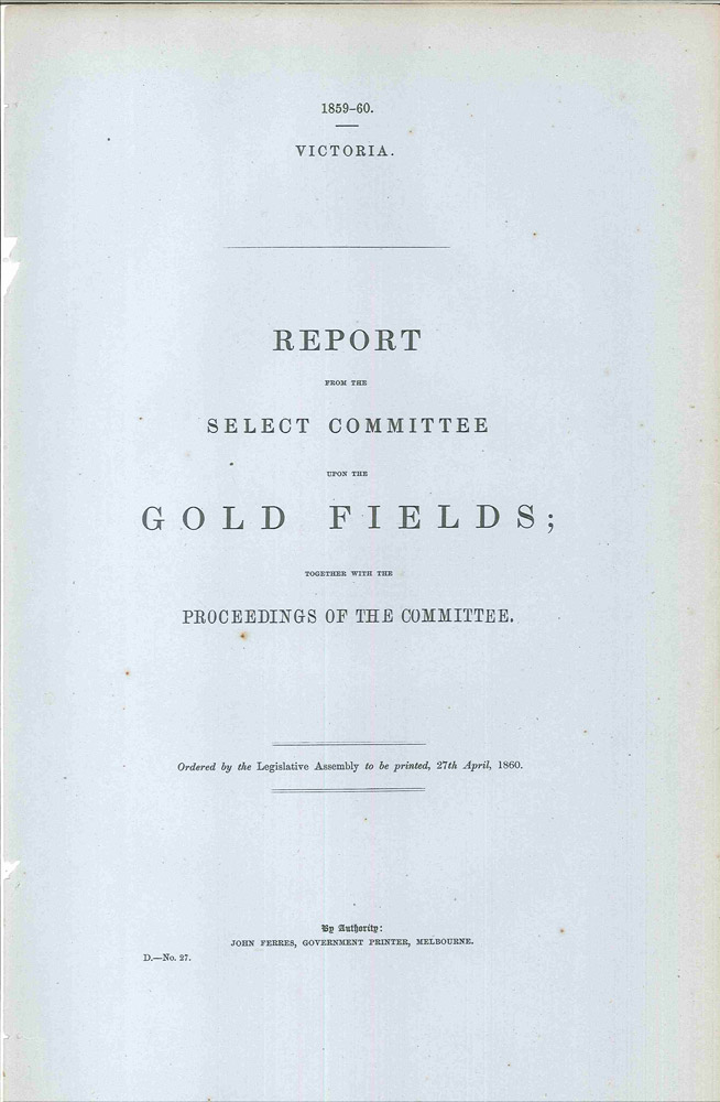 Report from the Select Committee upon the Gold Fields… 27th April 1860. Peter LALOR, PARLIAMENT OF VICTORIA.