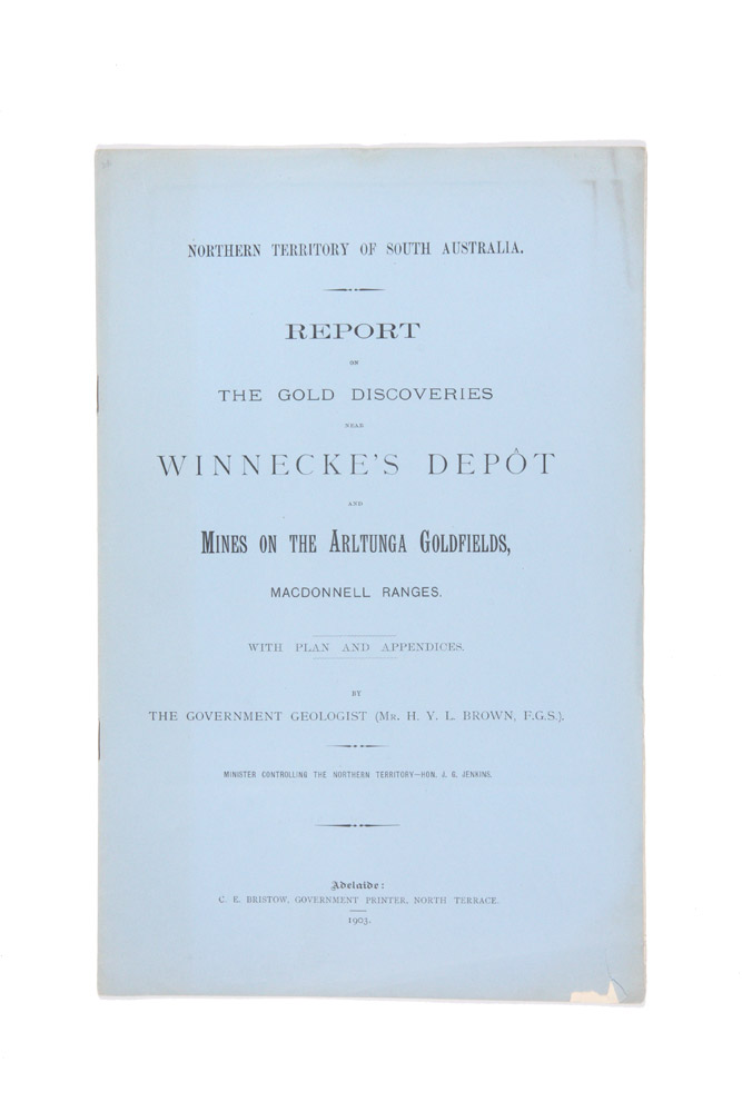 Northern Territory of South Australia. Report on the gold discoveries near Winnecke's depot and mines on the Arltunga goldfields, MacDonell Ranges. PARLIAMENT OF SOUTH AUSTRALIA, Henry Lyell BROWN.