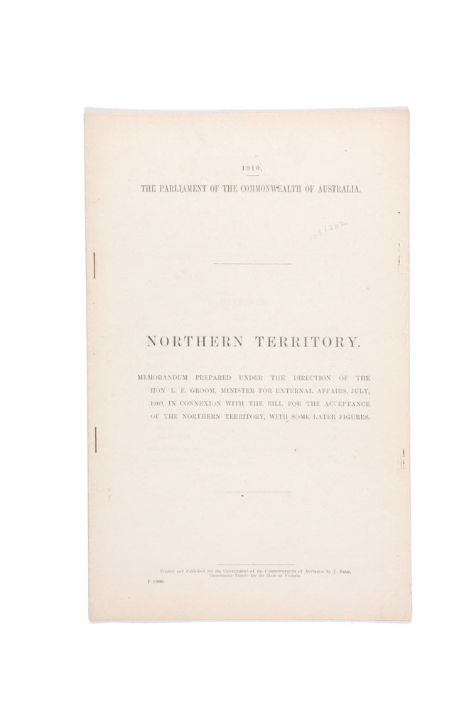 Northern Territory. Memorandum prepared under the direction of the Hon. L.E. Groom, Minister for External Affairs, July, 1909, in connexion with the Bill for the Acceptance of the Northern Territory…. COMMONWEALTH OF AUSTRALIA, R. R. GARRAN.