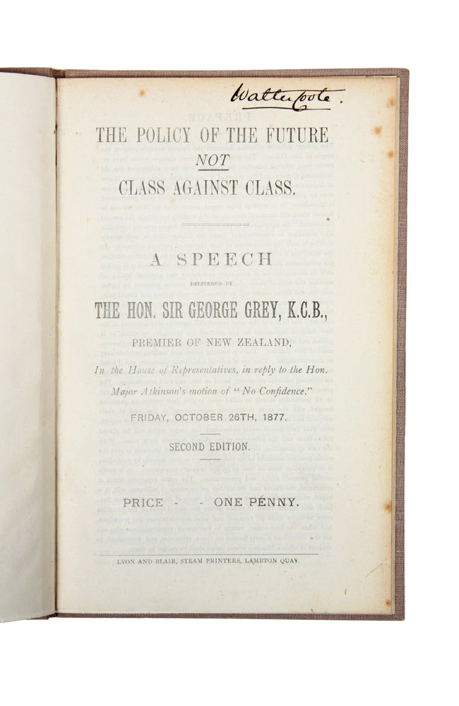 The Policy of the Future Not Class Against Class. A speech delivered by the Hon. Sir George Grey, K.C.B., Premier of New Zealand…Friday, October 26th, 1877. Sir George GREY.