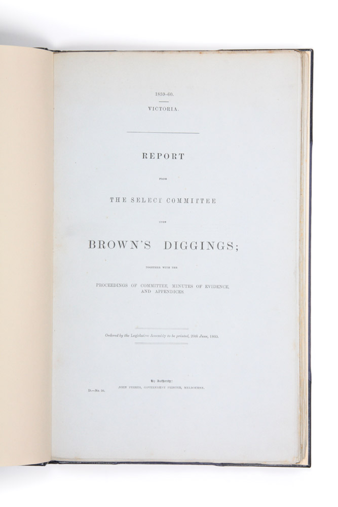 Report from the Select Committee upon Brown's Diggings; together with the proceedings of Committee, minutes of evidence and appendices. BROWN'S DIGGINGS, PARLIAMENT OF VICTORIA.
