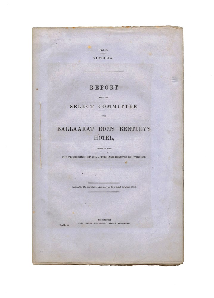 Report from the Select Committee upon Ballaarat Riots…. EUREKA STOCKADE, PARLIAMENT OF VICTORIA.