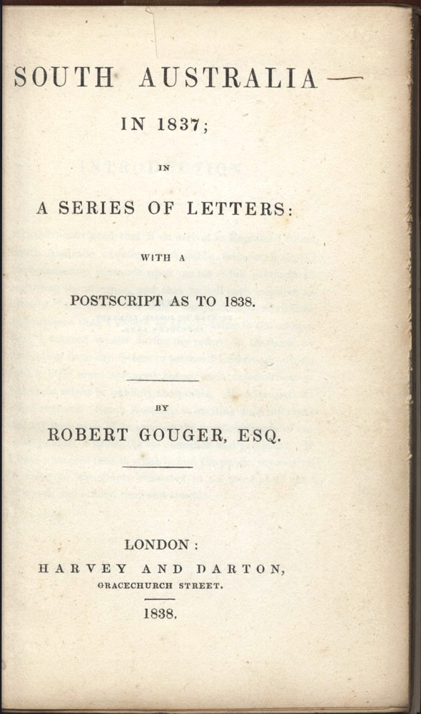 South Australia in 1837; in a series of letters with a postscript as to 1838. Robert GOUGER.