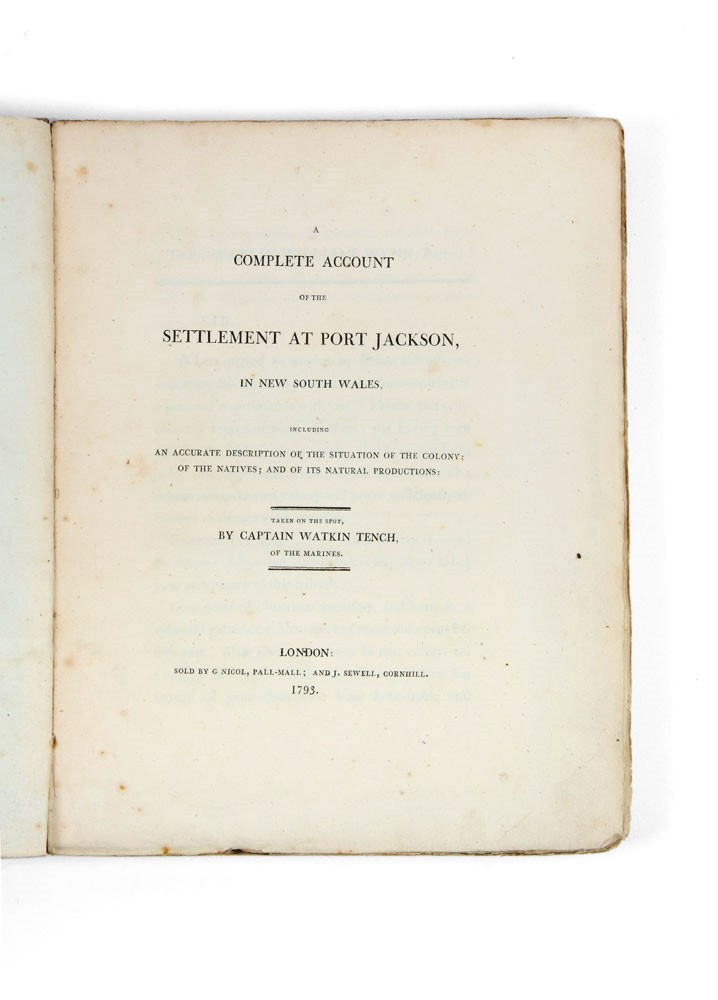 A Complete Account of the Settlement at Port Jackson, in New South Wales, including an Accurate Description of the Situation of the Colony; of the Natives; and of its Natural Productions: taken on the spot, by Captain Watkin Tench, of the Marines. Captain Watkin TENCH.