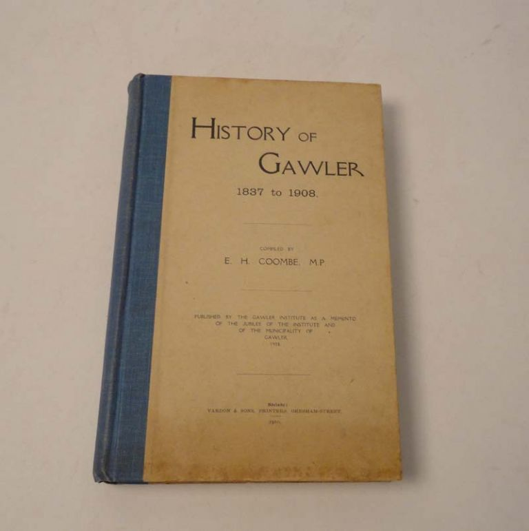 History of Gawler 1837 to 1908. E. H. COOMBE.