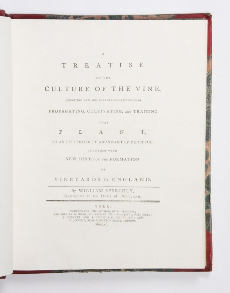 Treatise on the Culture of the Vine… Together with new hints on the formation of vineyards in England. William SPEECHLY.