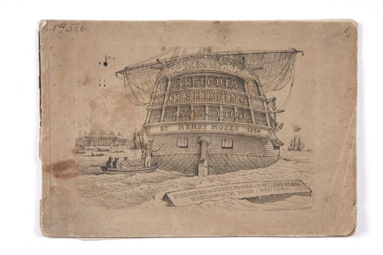 Sketches of Shipping Drawn and Etch'd by Henry Moses 1824 [cover title] Parts 5 & 6 [in ms.]. . Henry MOSES.