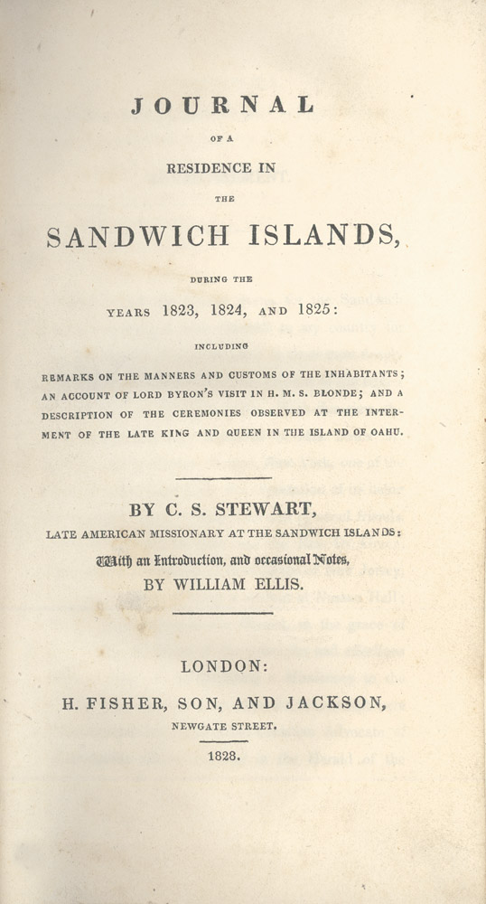 Journal of a Residence in the Sandwich Islands, during the years 1823, 1824, and 1825: including Remarks on the Manners and Customs of the Inhabitants; an Account of Lord Byron's Visit in H.M.S. Blonde; and a Description of the Ceremonies Observed at the Internment of the Late King and Queen in the Island of Oahu. C. S. STEWART.