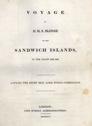 Voyage of HMS Blonde to the Sandwich Islands, in the years 1824-1825. Captain the Right Hon. Lord...