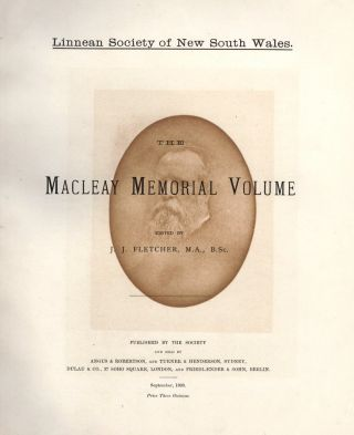 Linnean Society of New South Wales. The Macleay Memorial Volume. MACLEAY, J. J. FLETCHER