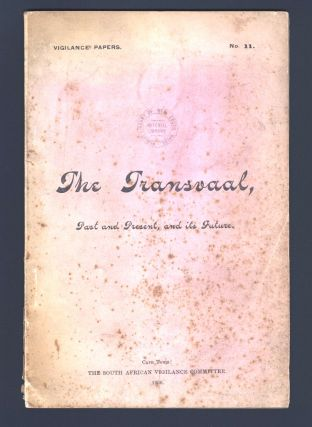 The Transvaal, Past and Present, and its Future. Vigilance papers No. 11. BOER WAR, SOUTH...