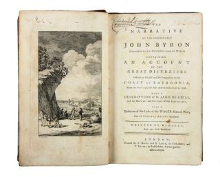 The Narrative of the Honourable John Byron … containing An Account of the Great Distresses suffered by himself and his companions on the Coast of Patagonia, from the year 1740, till their arrival in England, 1746. With a description of St. Jago de Chile… also a relation of the loss of the Wager Man of War, one of Admiral Anson's Squadron.