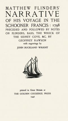 Matthew Flinders' Narrative of his Voyage in the Schooner Francis: 1798, preceded and followed by notes on Flinders, Bass, the wreck of the Sidney Cove, &c. by Geoffrey Rawson…