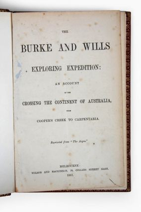 "The Burke and Wills Exploring Expedition: an account of the crossing the continent of Australia, from Cooper's Creek to Carpentaria. Reprinted from ""The Argus""."