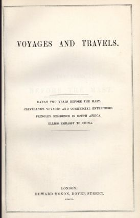 Voyages and Travels. Including Two Years Before the Mast, and other titles. Richard H. DANA