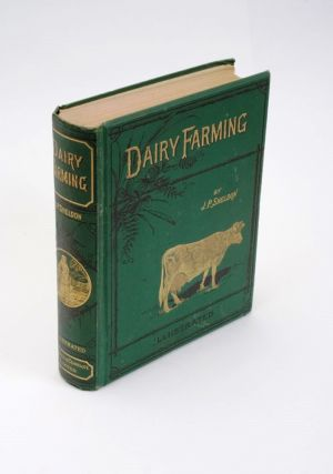 Dairy Farming: Being The Theory, Practice, and Methods of Dairying. J. P. SHELDON