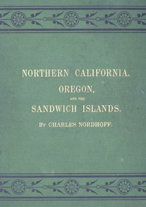 Northern California, Oregon, and the Sandwich Islands. Charles NORDHOFF