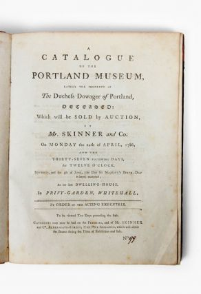 A Catalogue of the Portland Museum, lately the property of the Duchess Dowager of Portland,...