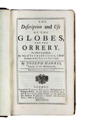 The Description and Use of the Globes, and the Orrery. To which is prefixed, by way of introduction, a brief Account of the Solar System.