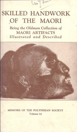 The Skilled Handwork of the Maori. Being the Oldman Collection of Maori Artifacts Illustrated and Described.
