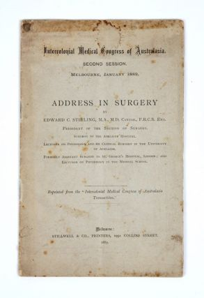 Address in Surgery. INTERCOLONIAL MEDICAL CONGRESS OF AUSTRALIA, Edward C. STIRLING.