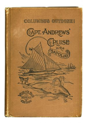 Columbus Outdone! Capt. Andrews' Cruise in the Sapolio. William ANDREWS