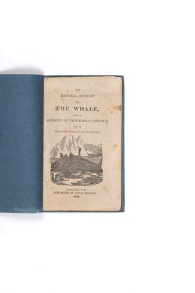 The Natural History of the Whale, with an Account of the Whale Fishery, and of Perils Attending...