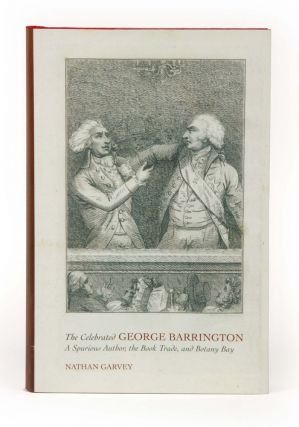 The Celebrated George Barrington: A Spurious Author; the Book Trade, and Botany Bay. Nathan GARVEY