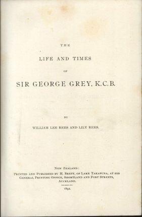 The Life and Times of Sir George Grey, K.C.B. William Lee REES