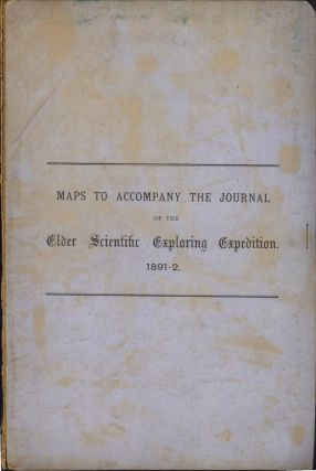 Maps to Accompany the Journal of the Elder Scientific Exploring Expedition, 1891-2. Sir Thomas ELDER