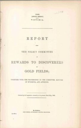 Report from the Select Committee on Rewards to Discoverers of Gold Fields; together with...