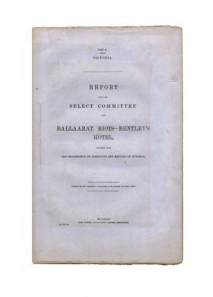 Report from the Select Committee upon Ballaarat Riots…. EUREKA STOCKADE, PARLIAMENT OF VICTORIA