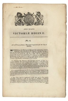 Victoriae Reginae. No. 4. An Act to constitute a Municipal Corporation for the City of Adelaide....