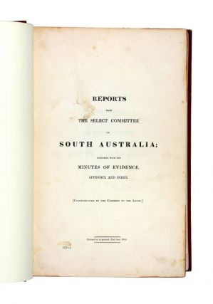 Reports from the Select Committee on South Australia; Together with the Minutes of Evidence,...