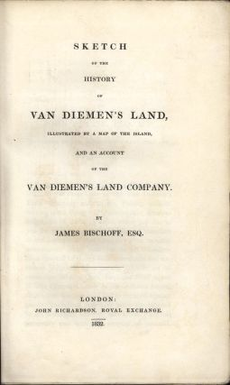 Sketch of the History of Van Diemen's Land, illustrated by a map of the island and an account of the Van Diemen's Land Company.