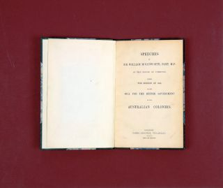 Speeches of Sir William Molesworth, Bart. M.P. in the House of Commons during the Session of 1850, on the Bill for the Better Government of the Australian Colonies.