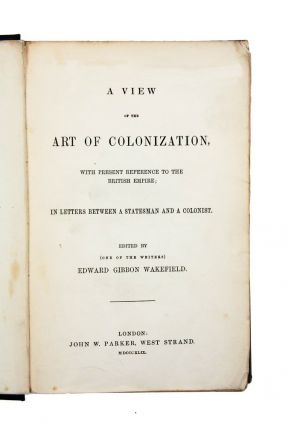 A View of the Art of Colonization, With Present Reference to the British Empire.