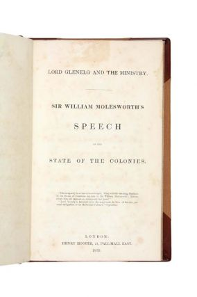 Lord Glenelg and the Ministry. Sir William Molesworth's Speech on the State of the Colonies.